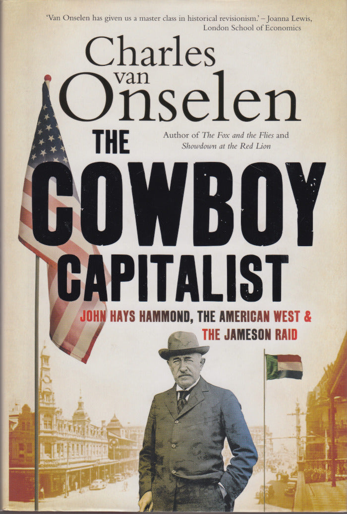 THE COWBOY CAPITALIST, John Hays Hammond, the American West and the Jameson Raid
