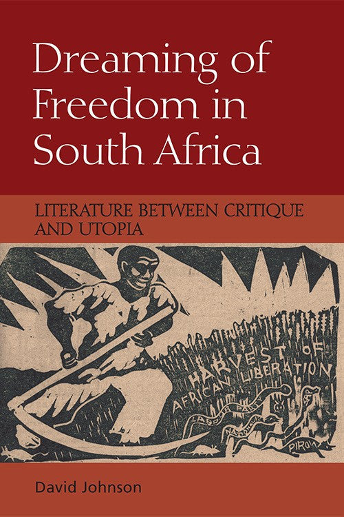 DREAMING OF FREEDOM IN SOUTH AFRICA, literature between critique and utopia
