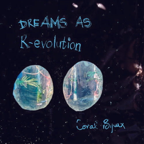 CORAL BIJOUX, Dreams as R-evolution