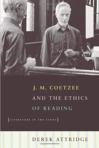 J.M. COETZEE & THE ETHICS OF READING, literature in the event