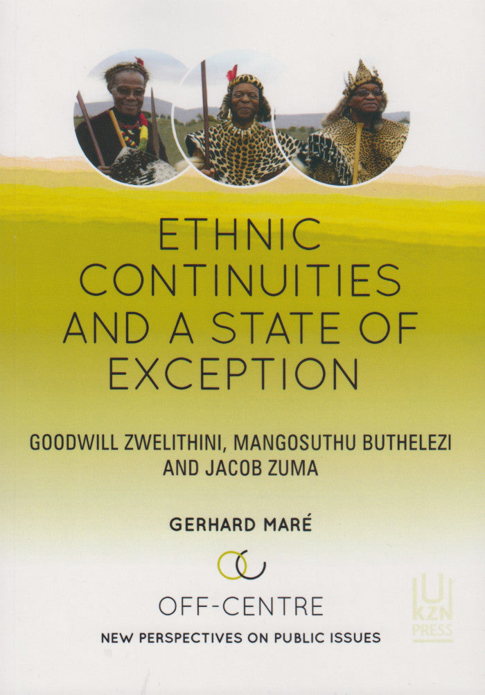 ETHNIC CONTINUITIES AND A STATE OF EXCEPTION, Goodwill Zwelithini, Mangosuthu Buthelezi and Jacob Zuma