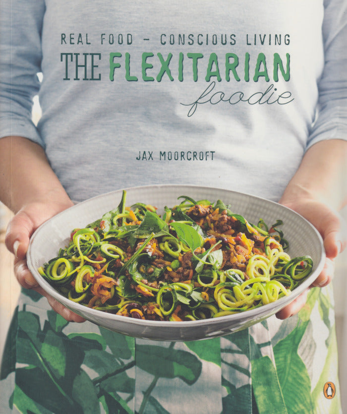 THE FLEXITARIAN FOODIE, real food - conscious living