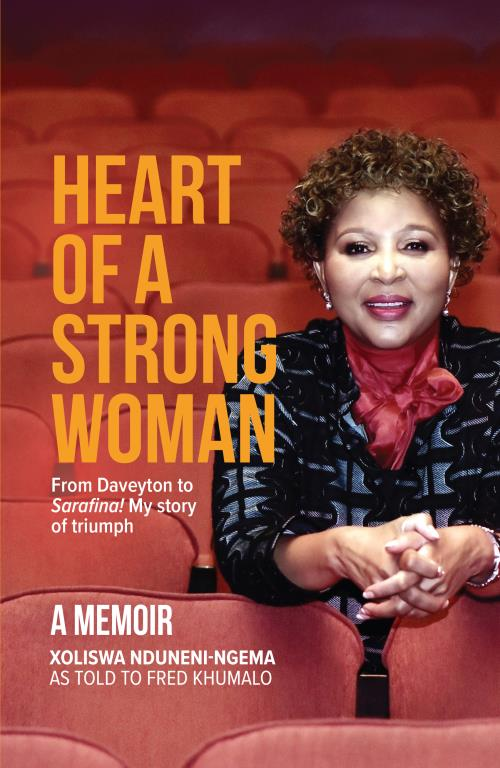 "HEART OF A STRONG WOMAN, from Daveyton to ""Sarafina!"" My story of triumph, a memoir"