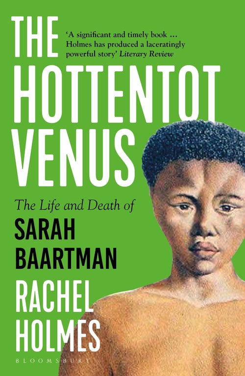 THE HOTTENTOT VENUS, the life and death of Sarah Baartman