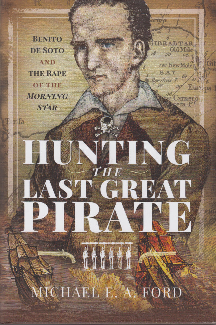 "HUNTING THE LAST GREAT PIRATE, Benito de Soto and the rape of the ""Morning Star"""