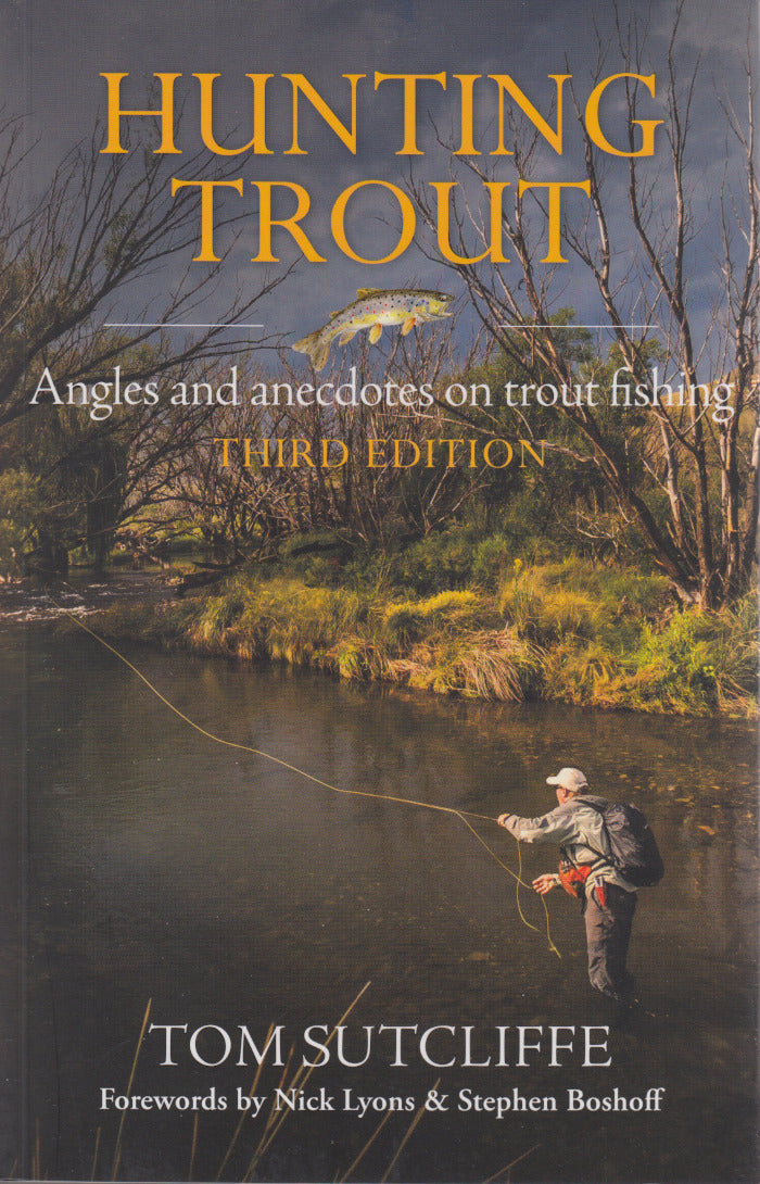 HUNTING TROUT, angles and anecdotes on trout fishing, foreword by Steven Boshoff