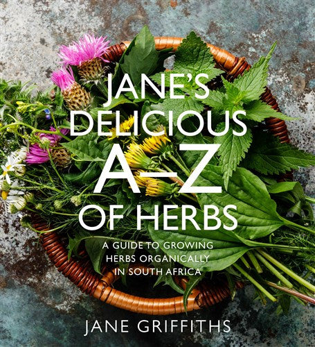 JANE'S DELICIOUS A-Z OF HERBS, a guide to growing herbs organically in South Africa