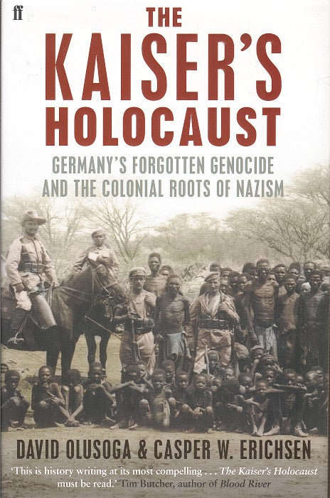 THE KAISER'S HOLOCAUST, Germany's forgotten genocide and the colonial roots of Nazism