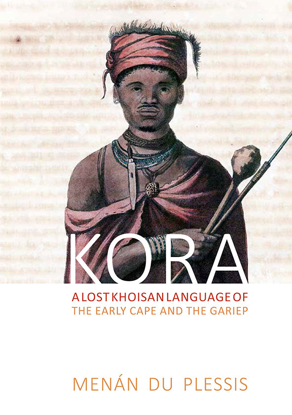 KORA, a lost Khoisan language of the early Cape and the Gariep