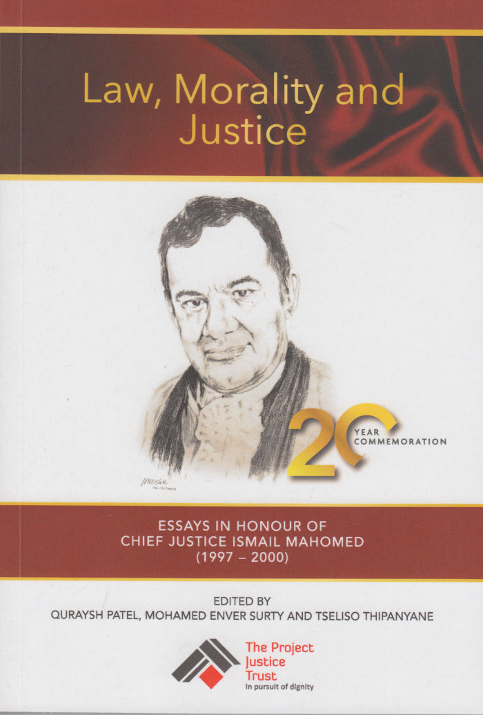 LAW, MORALITY AND JUSTICE, essays in honour of Chief Justice Ismail Mahomed (1997 - 2000)