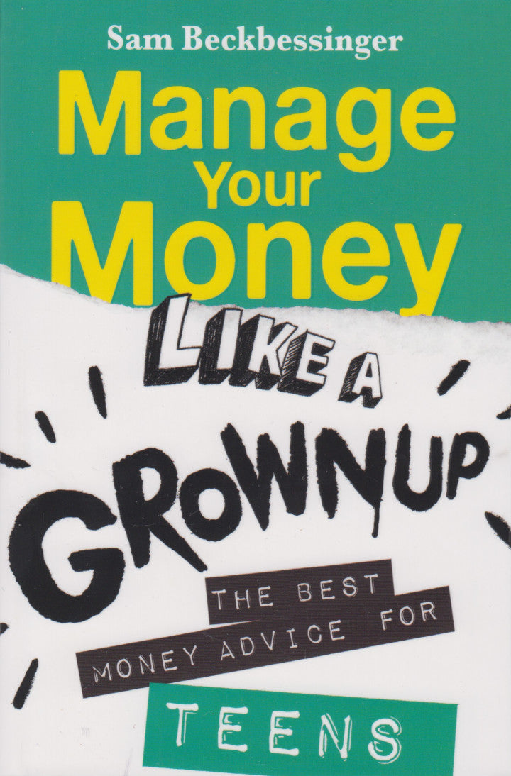 MANAGE YOUR MONEY LIKE A GROWNUP, the best money advice for teens