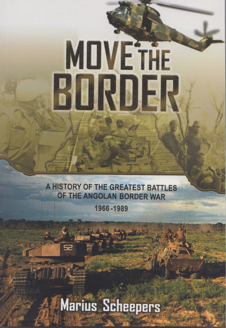 MOVE THE BORDER, a history of the greatest battles of the Angolan Border War, 1966-1989