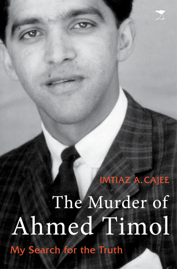 THE MURDER OF AHMED TIMOL, my search for the truth, foreword by Nkosinathi Biko
