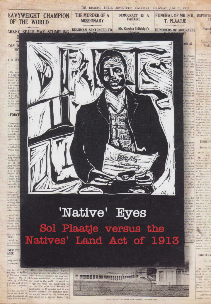 'NATIVE' EYES, Sol Plaatje versus the Natives' Land Act of 1913