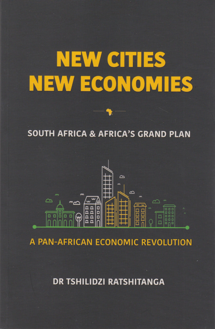 NEW CITIES NEW ECONOMIES, South Africa and Africa's grand plan, a Pan-African economic revolution