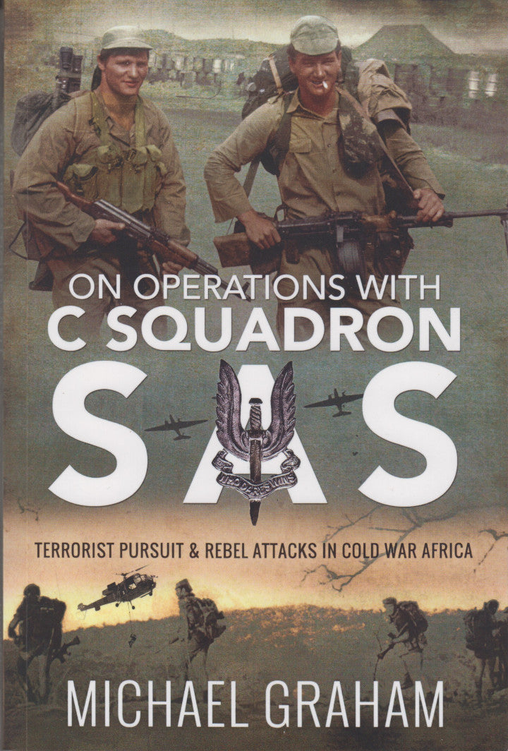 ON OPERATIONS WITH C SQUADRON SAS, terrorist pursuit and rebel attacks in Cold War Africa