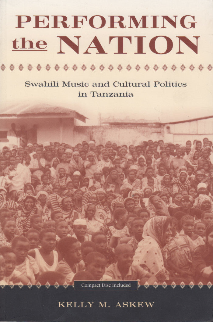 PERFORMING THE NATION, Swahili music and cultured politics in Tanzania