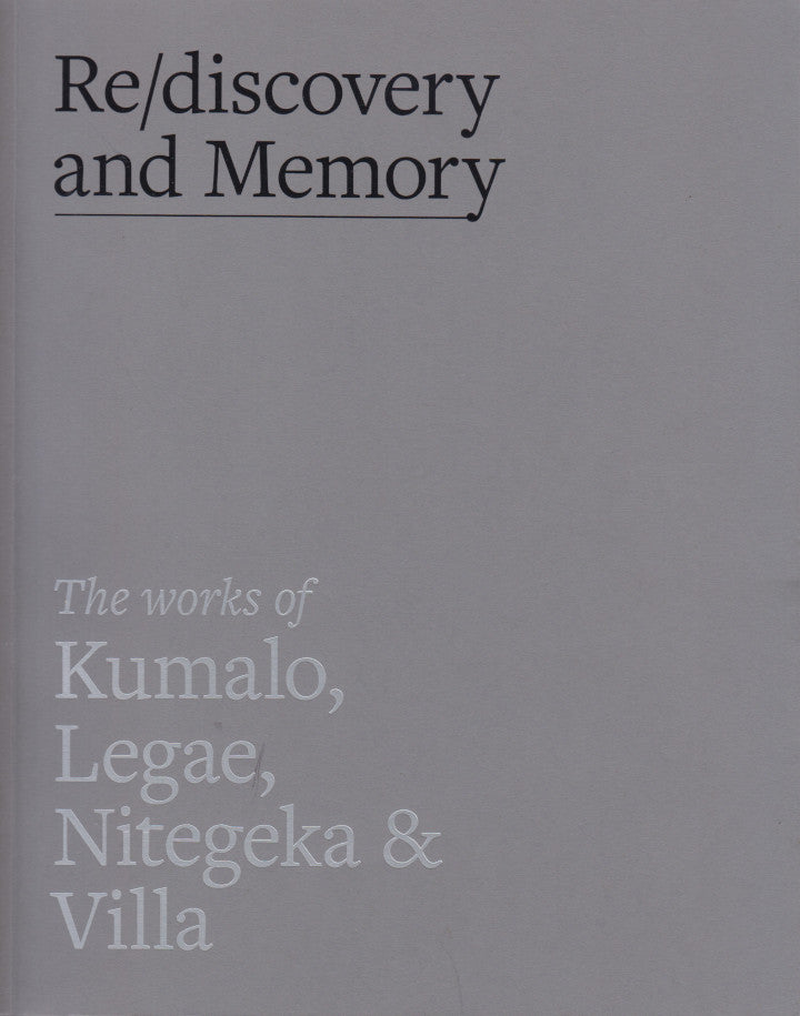 RE/DISCOVERY AND MEMORY, the works of Kumalo, Legae, Nitegeka & Villa