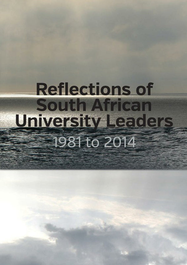REFLECTIONS OF SOUTH AFRICAN UNIVERSITY LEADERS, 1981 to 2014