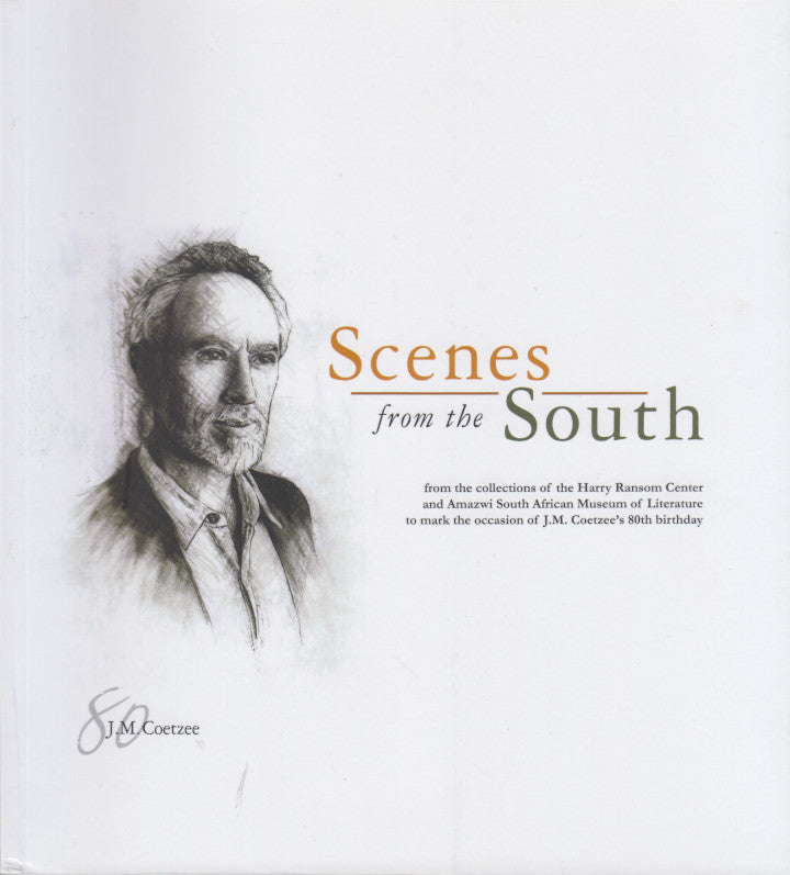 SCENES FROM THE SOUTH, from the collections of the Harry Ransom Center and Amazwi South African Museum of Literature to mark the occasion of J.M. Coetzee's 80th birthday