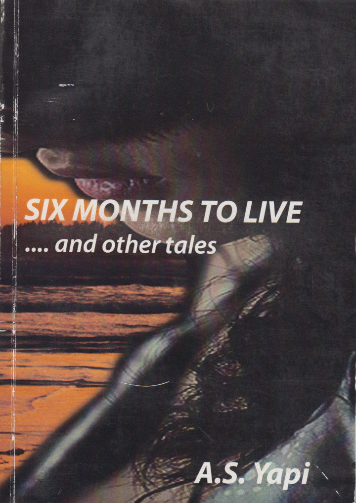 SIX MONTHS TO LIVE, and other tales