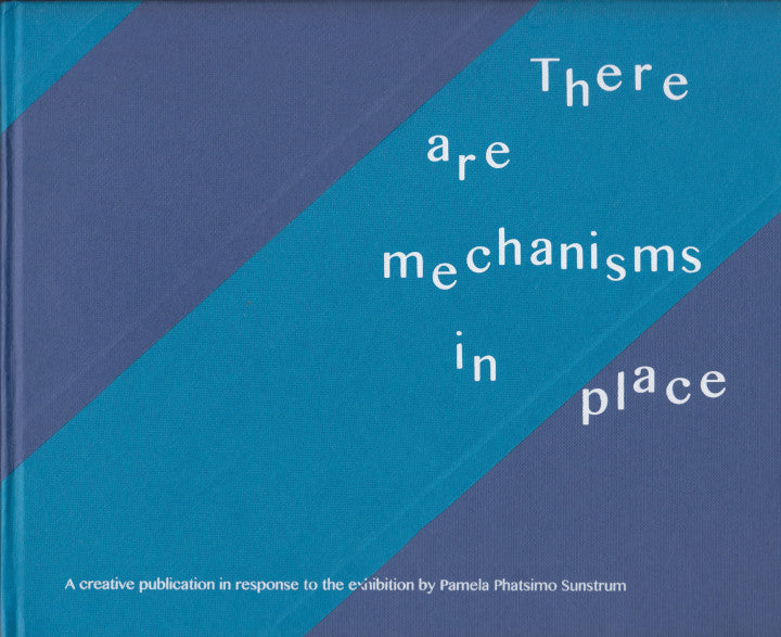 THERE ARE MECHANISMS IN PLACE, a creative publication in response to the exhibition by Pamela Phatsimo Sunstrum