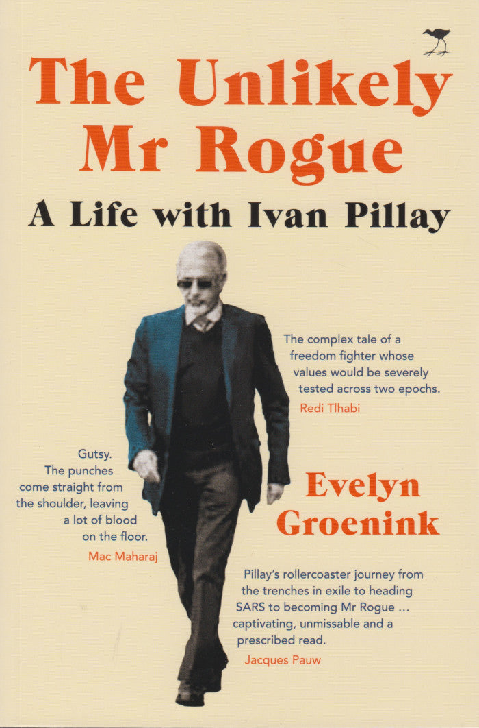 THE UNLIKELY MR ROGUE,  a life with Ivan Pillay
