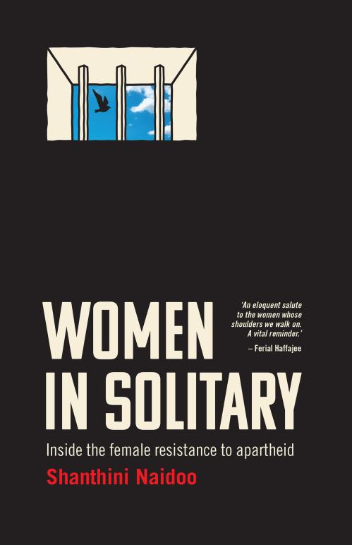 WOMEN IN SOLITARY, inside the female resistance to apartheid
