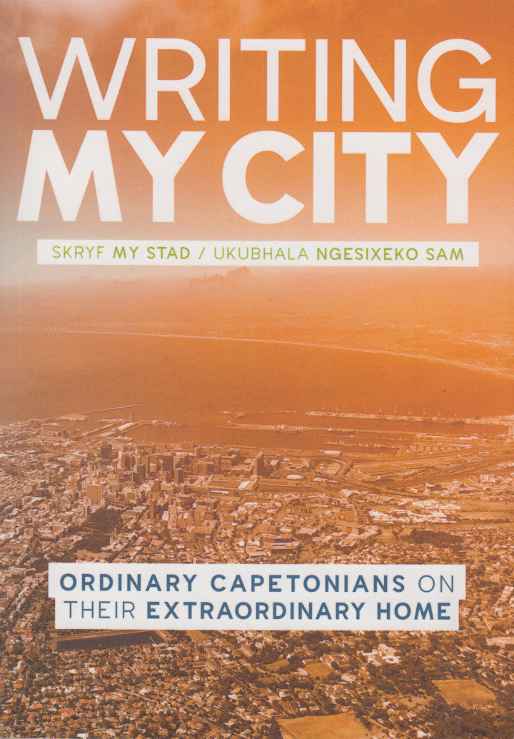 WRITING MY CITY, skryf my stad / ukubhala ngesixeko sam, ordinary Capetonians on their extraordinary home
