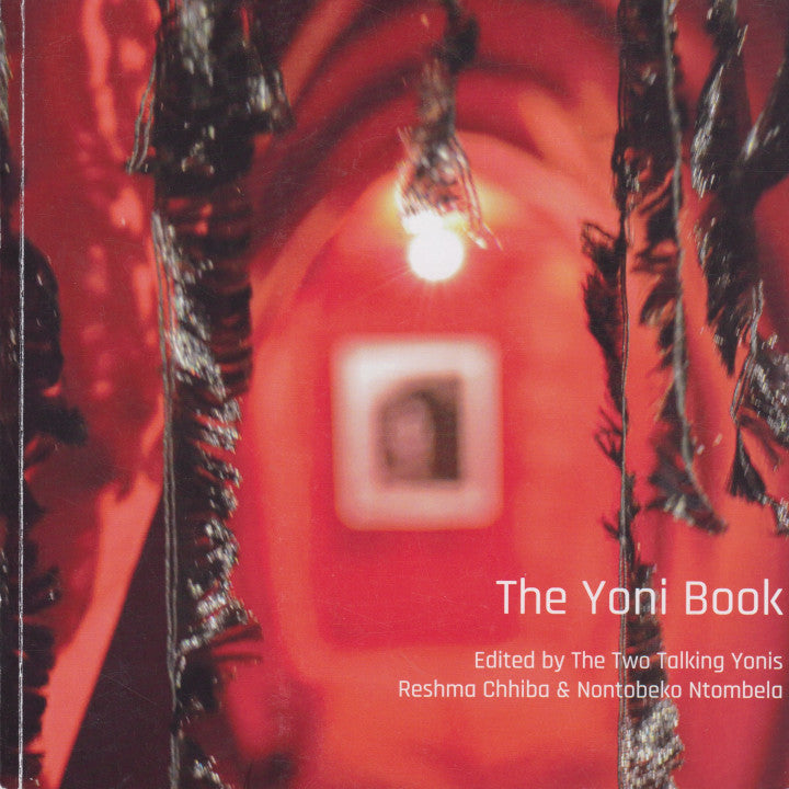 THE YONI BOOK, edited by The Two Talking Yonis, Reshma Chhiba & Nontobeko Ntombela