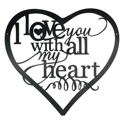 I Love You With All My Heart - Steel Wall Sign