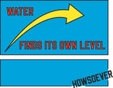 WATER FINDS ITS OWN LEVEL HOWSOEVER
