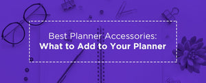Best Planner Accessories: What to Add to Your Planner