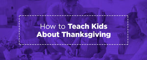 How to Teach Kids About Thanksgiving