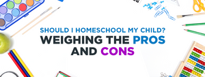 Should I Homeschool My Child? Weighing the Pros and Cons
