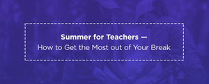 Summer for Teachers — How to Get the Most out of Your Break