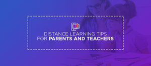 Distance Learning Tips for Parents and Teachers