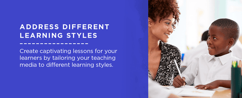 Address different learning styles.