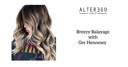 Breezy Balayage with Alter Ego Brand Educator Ger Hennessy