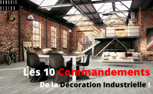 Les 10 Commandements de la Décoration Industrielle !