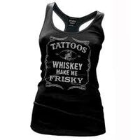 Tattoos and Whiskey Make Me FRISKY -Tank Top