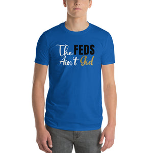 """The Feds Aint God'  T-Shirt"