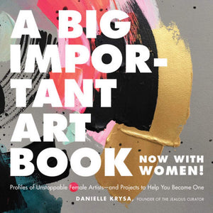 "Danielle Krysa - ""A Big Important Art Book (Now with Women!)"""