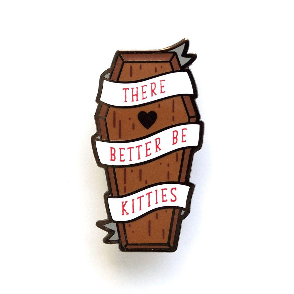 "Lux Cups Creative - ""There Better Be Kitties"" Coffin Enamel Pin"