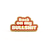 PSA Press - Back On My Bullshit Enamel Pin