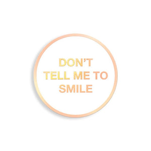 "Yesterdays - ""Don't Tell Me To Smile"" Enamel Pin"