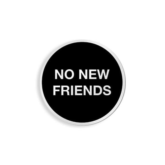 "Yesterdays - ""No New Friends"" Enamel Pin"