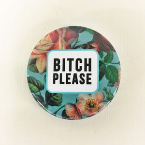 "Marie-Claude Marquis - ""Bitch Please"" Button"