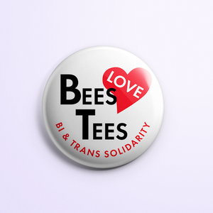 "Button with ""Bees Love Tees: Bi and trans solidarity"""