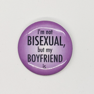 """I'm Not Bisexual but my Boyfriend Is"" Button"